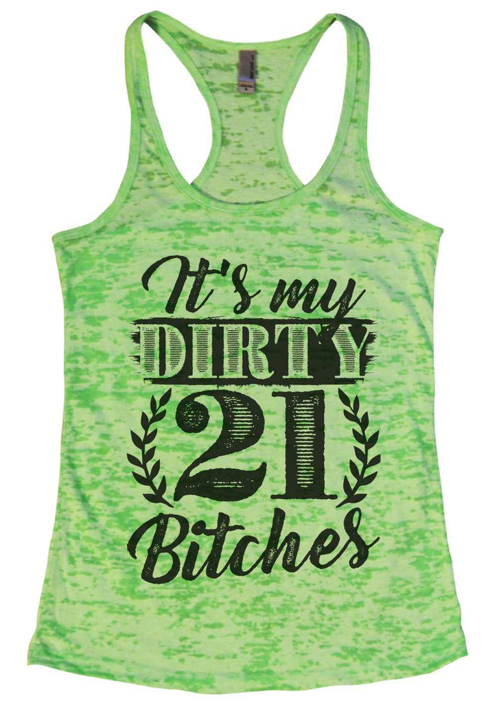 It'S My Dirty 21 Bitches Burnout Tank Top By Funny Threadz Funny Shirt Small / Neon Green