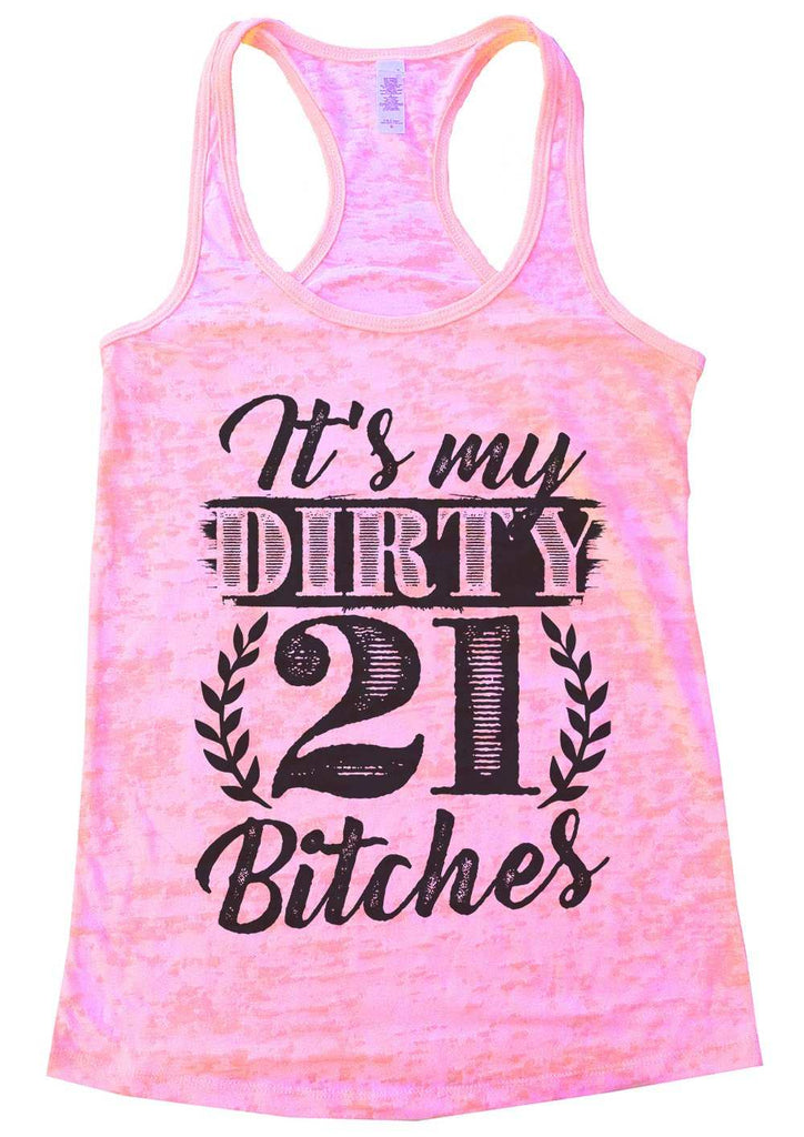 It'S My Dirty 21 Bitches Burnout Tank Top By Funny Threadz Funny Shirt Small / Light Pink