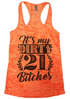 It'S My Dirty 21 Bitches Womens Burnout Tank Top By Funny Threadz Funny Shirt Small / Neon Orange