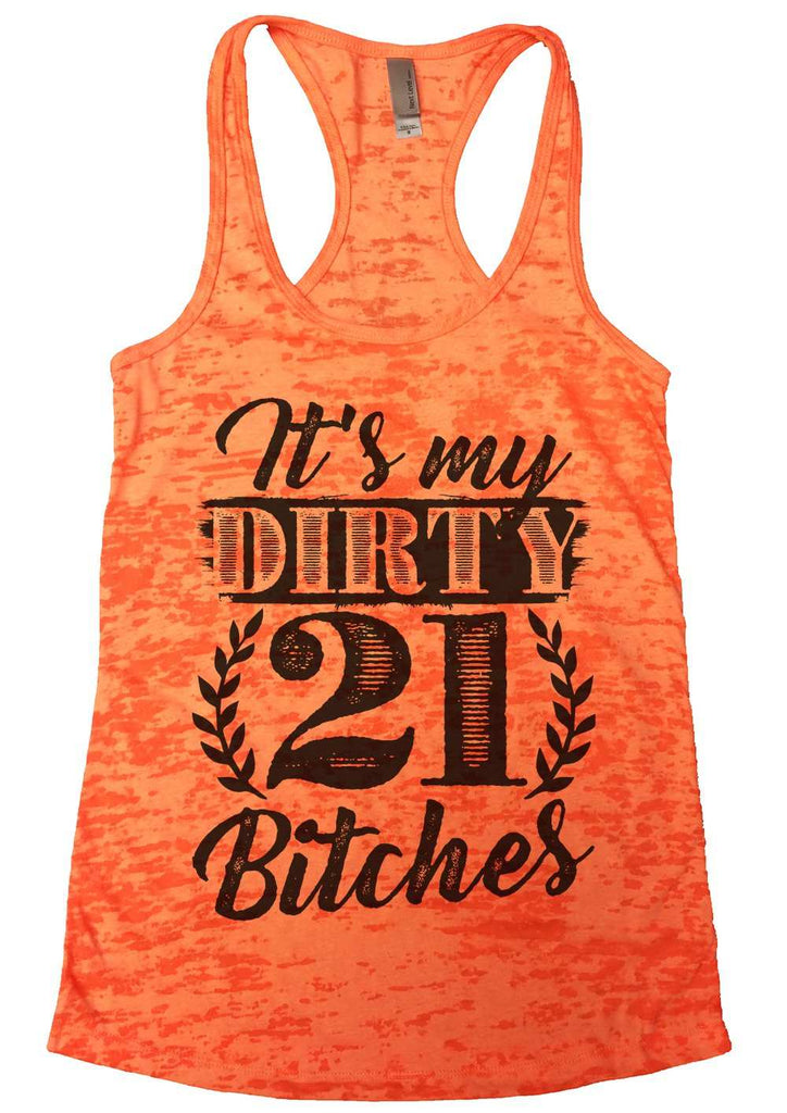It'S My Dirty 21 Bitches Burnout Tank Top By Funny Threadz Funny Shirt Small / Neon Orange
