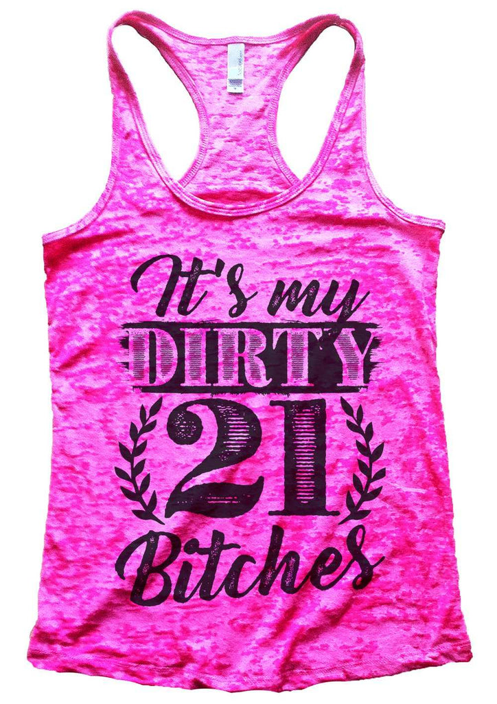 It'S My Dirty 21 Bitches Burnout Tank Top By Funny Threadz Funny Shirt Small / Shocking Pink