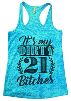 It'S My Dirty 21 Bitches Womens Burnout Tank Top By Funny Threadz Funny Shirt Small / Tahiti Blue