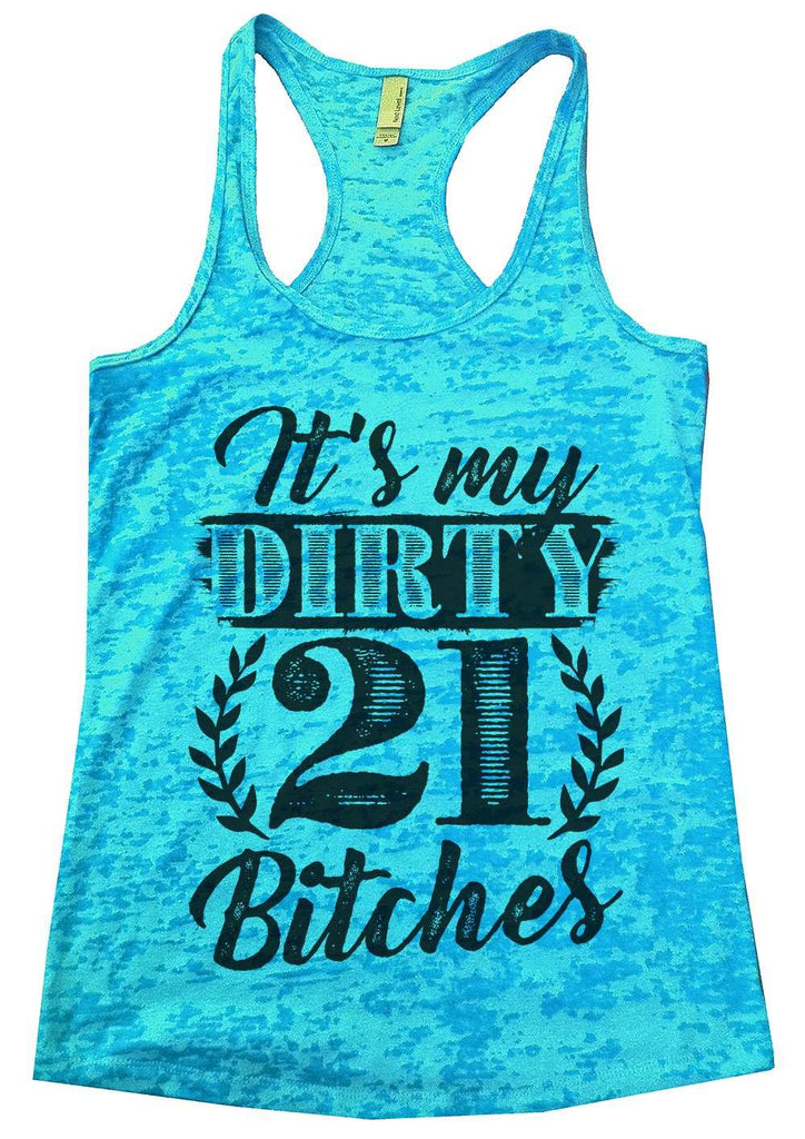 It'S My Dirty 21 Bitches Burnout Tank Top By Funny Threadz Funny Shirt Small / Tahiti Blue