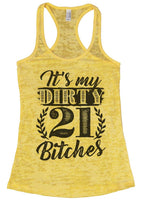 It'S My Dirty 21 Bitches Womens Burnout Tank Top By Funny Threadz Funny Shirt Small / Yellow