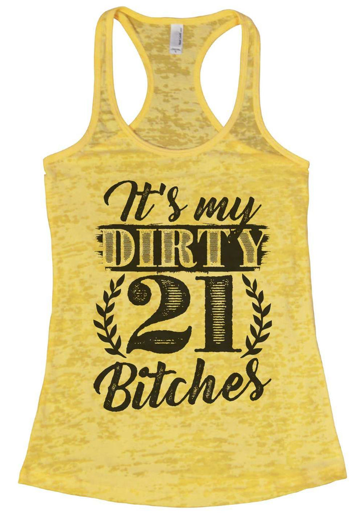 It'S My Dirty 21 Bitches Burnout Tank Top By Funny Threadz Funny Shirt Small / Yellow