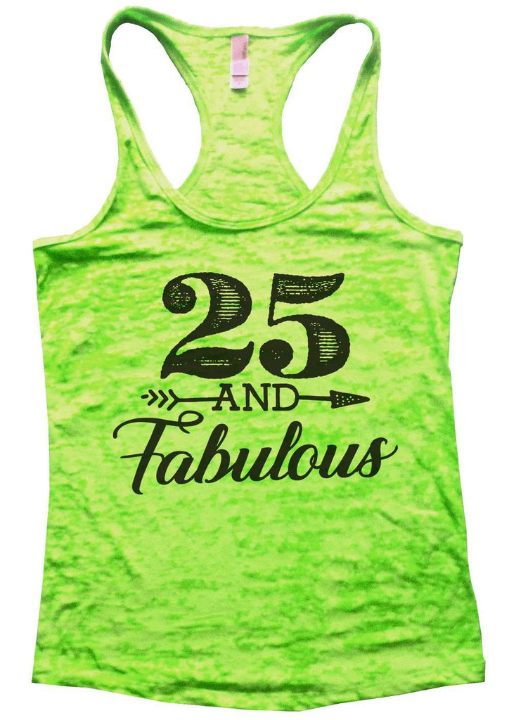 25 And Fabulous Womens Burnout Tank Top By Funny Threadz Funny Shirt Small / Neon Green