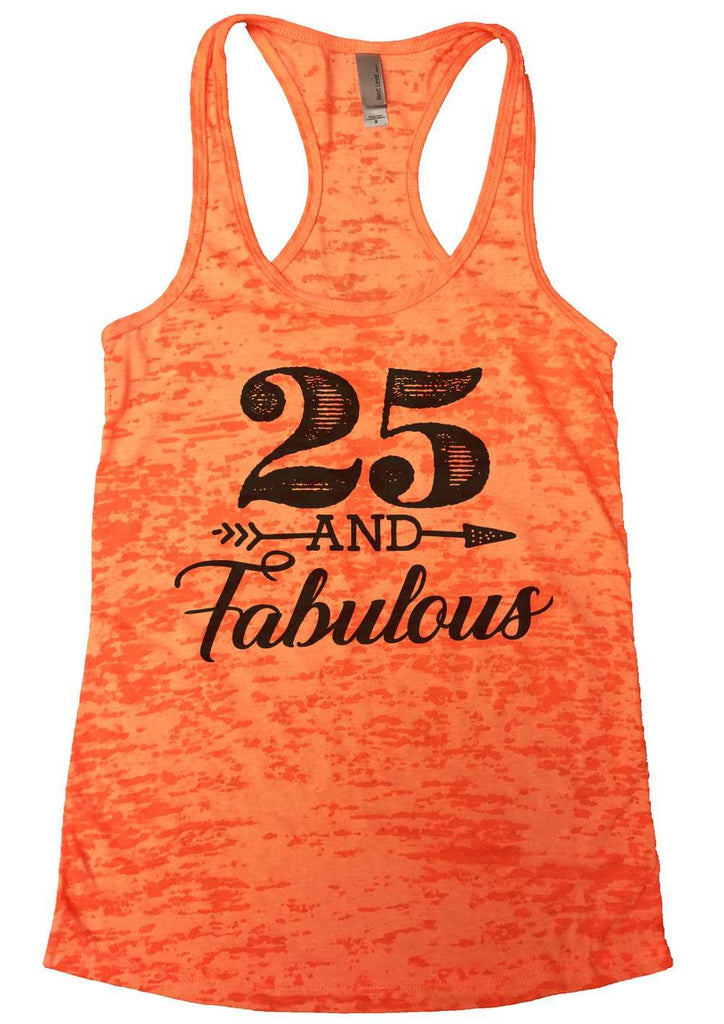 25 And Fabulous Womens Burnout Tank Top By Funny Threadz Funny Shirt Small / Neon Orange