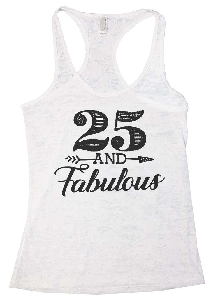 25 And Fabulous Womens Burnout Tank Top By Funny Threadz Funny Shirt Small / White