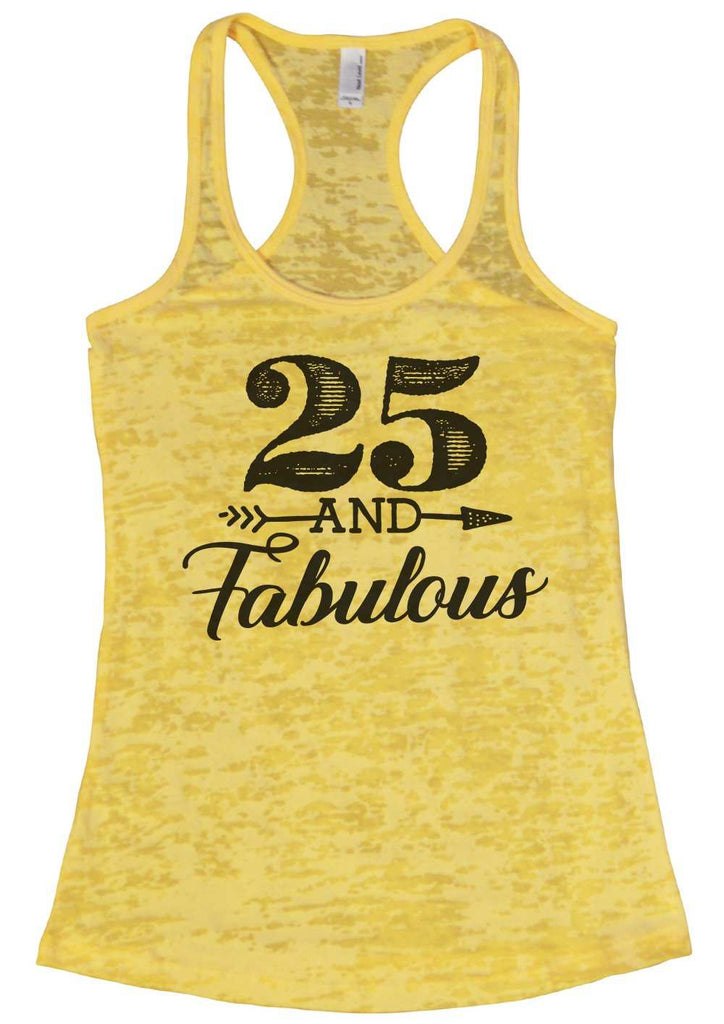 25 And Fabulous Womens Burnout Tank Top By Funny Threadz Funny Shirt Small / Yellow