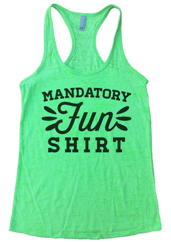 Mandatory Fun Shirt Burnout Tank Top By Funny Threadz Funny Shirt Small / Neon Green