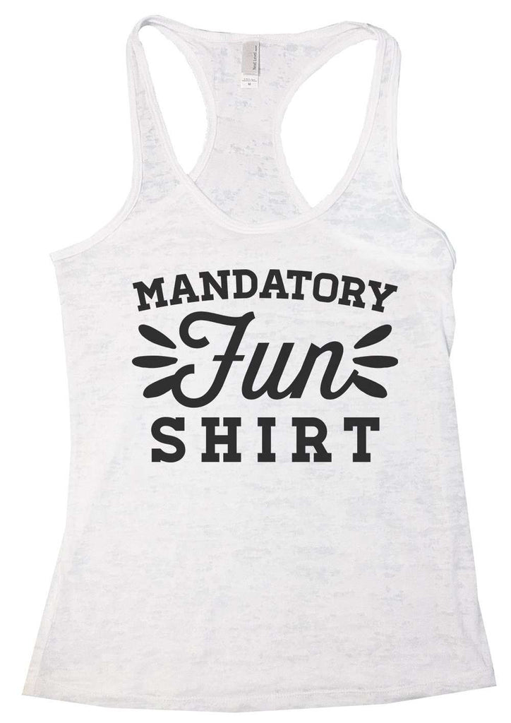 Mandatory Fun Shirt Burnout Tank Top By Funny Threadz Funny Shirt Small / White