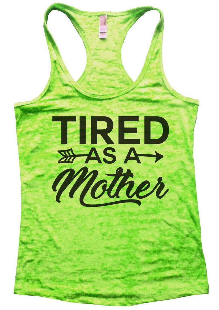 Tired As A Mother Burnout Tank Top By Funny Threadz Funny Shirt Small / Neon Green