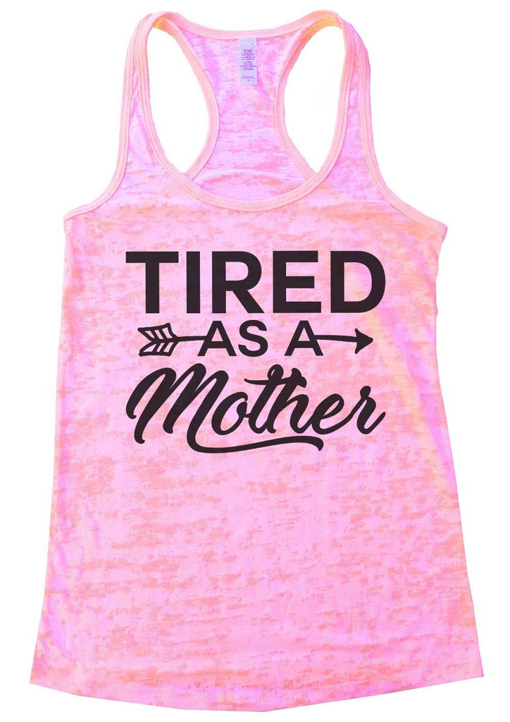 Tired As A Mother Burnout Tank Top By Funny Threadz Funny Shirt Small / Light Pink