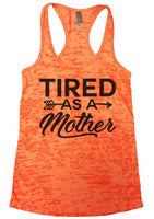 Tired As A Mother Burnout Tank Top By Funny Threadz Funny Shirt Small / Neon Orange
