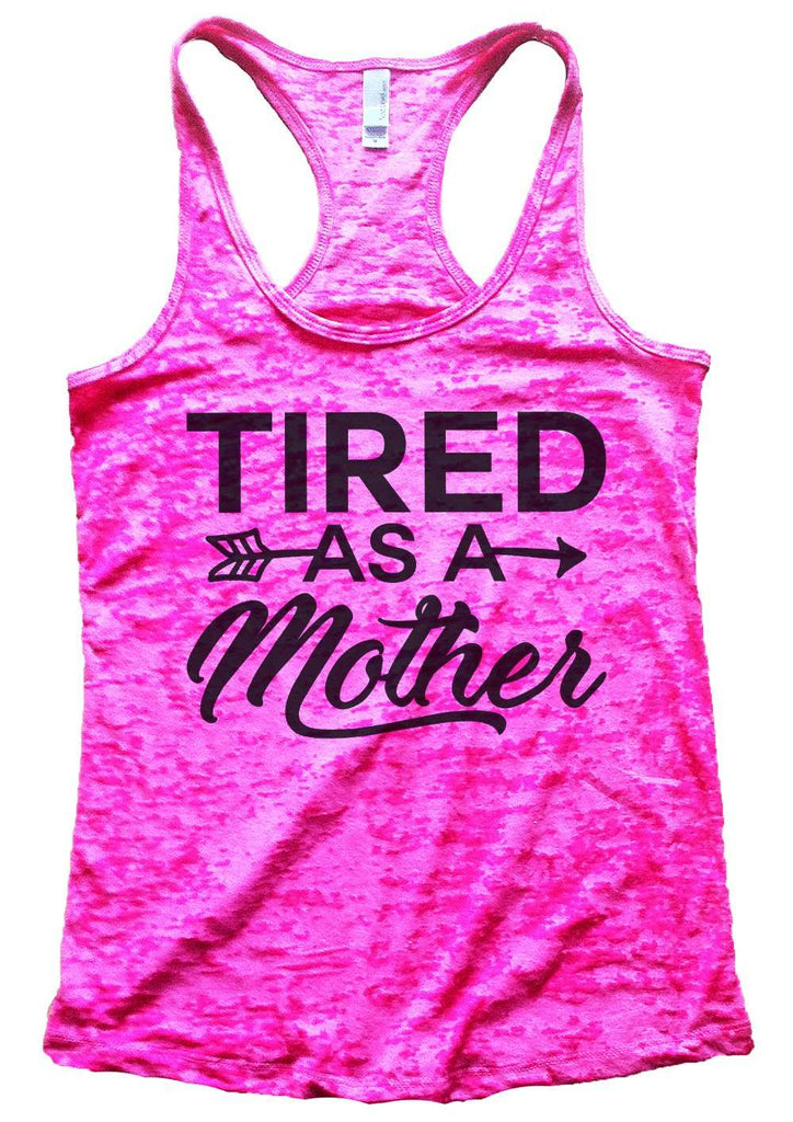 Tired As A Mother Burnout Tank Top By Funny Threadz Funny Shirt Small / Shocking Pink