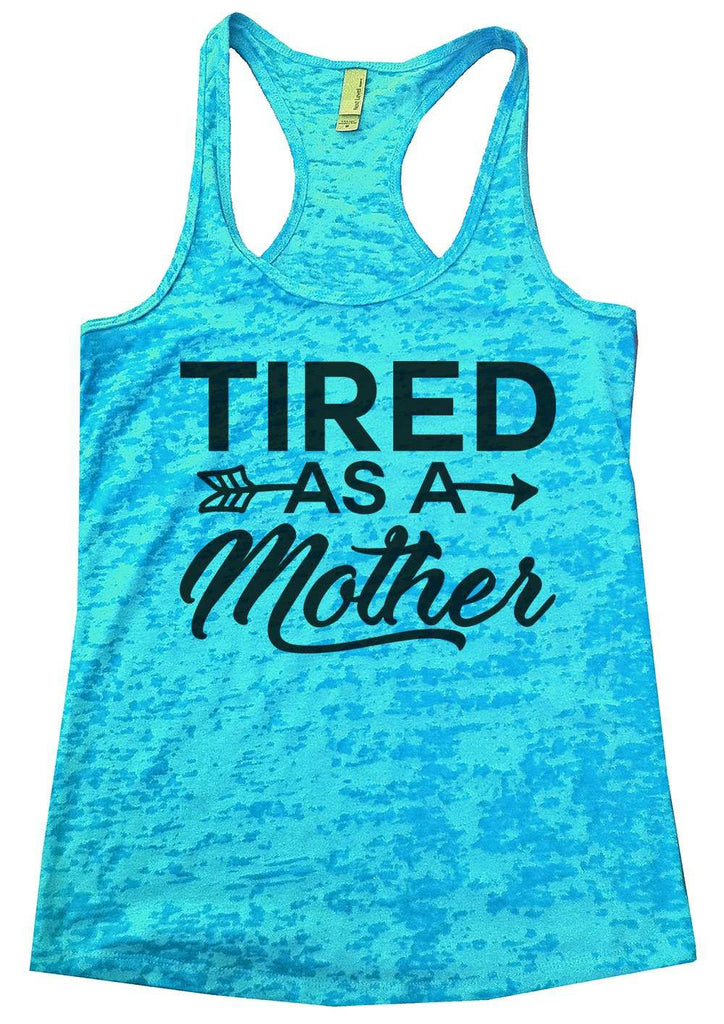Tired As A Mother Burnout Tank Top By Funny Threadz Funny Shirt Small / Tahiti Blue