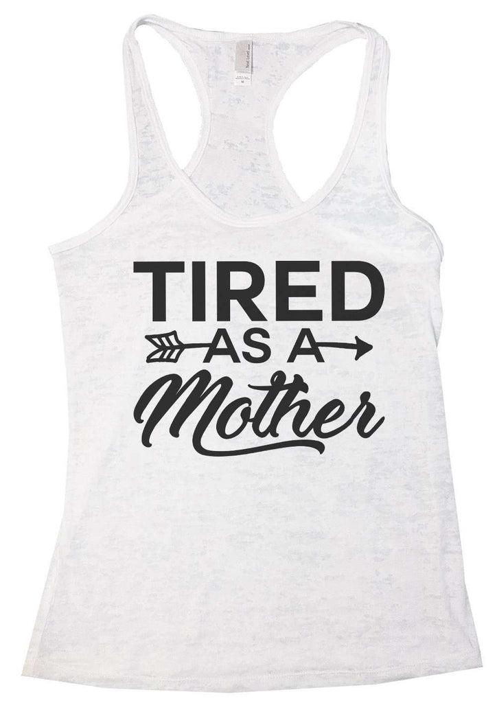 Tired As A Mother Burnout Tank Top By Funny Threadz Funny Shirt Small / White