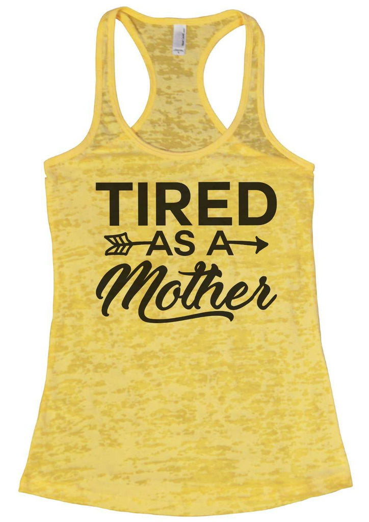Tired As A Mother Burnout Tank Top By Funny Threadz Funny Shirt Small / Yellow
