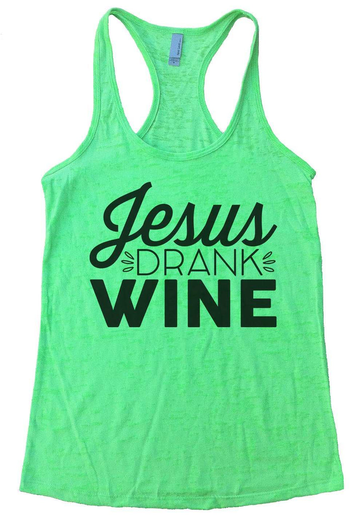 Jesus Drank Wine Burnout Tank Top By Funny Threadz Funny Shirt Small / Neon Green