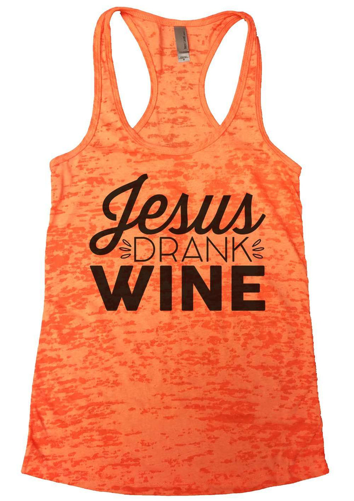 Jesus Drank Wine Burnout Tank Top By Funny Threadz Funny Shirt Small / Neon Orange