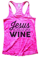 Jesus Drank Wine Burnout Tank Top By Funny Threadz Funny Shirt Small / Shocking Pink