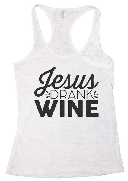 Jesus Drank Wine Burnout Tank Top By Funny Threadz Funny Shirt Small / White