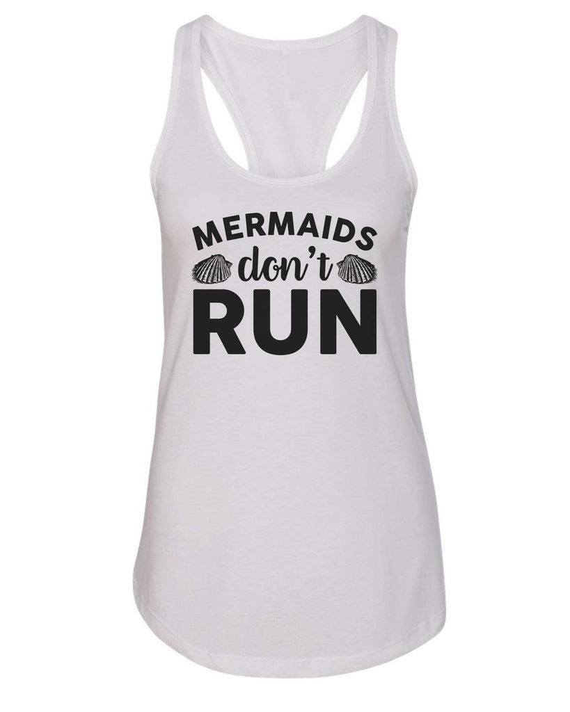 Womens Mermaids Don'T  Run Grapahic Design Fitted Tank Top Funny Shirt Small / White