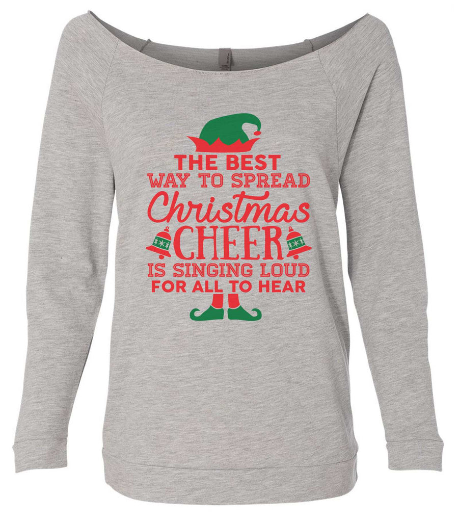 The Best Way To Spread Christmas Cheer Is By Singing Loud For All To Hear 3/4 Sleeve Raw Edge French Terry Cut - Dolman Style Very Trendy Funny Shirt Small / Grey
