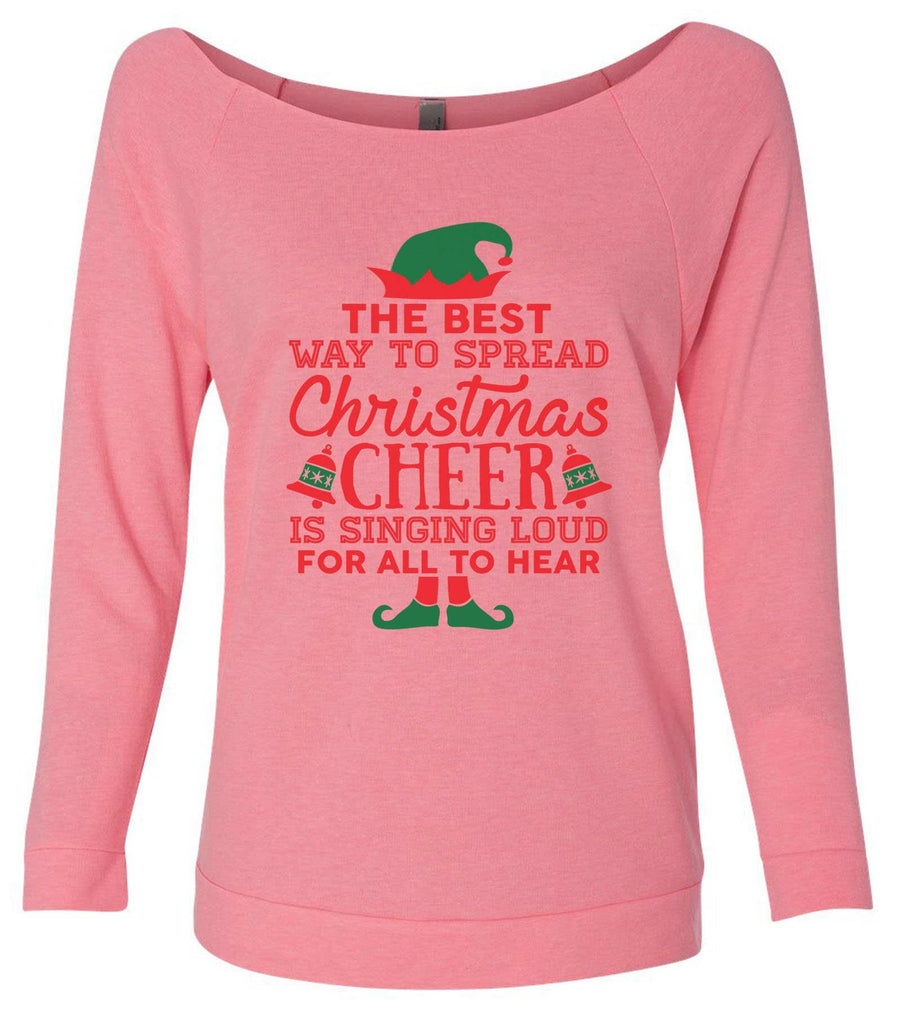 The Best Way To Spread Christmas Cheer Is By Singing Loud For All To Hear 3/4 Sleeve Raw Edge French Terry Cut - Dolman Style Very Trendy Funny Shirt Small / Pink