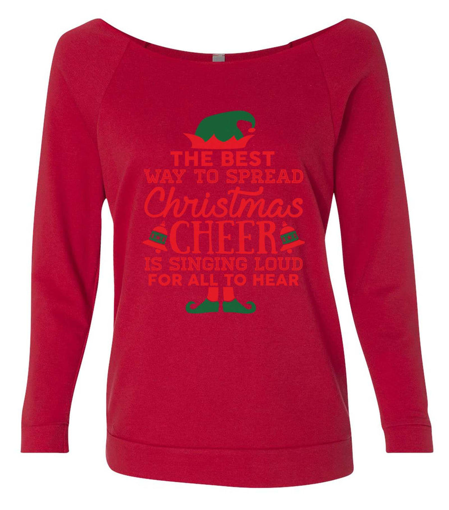 The Best Way To Spread Christmas Cheer Is By Singing Loud For All To Hear 3/4 Sleeve Raw Edge French Terry Cut - Dolman Style Very Trendy Funny Shirt Small / Red
