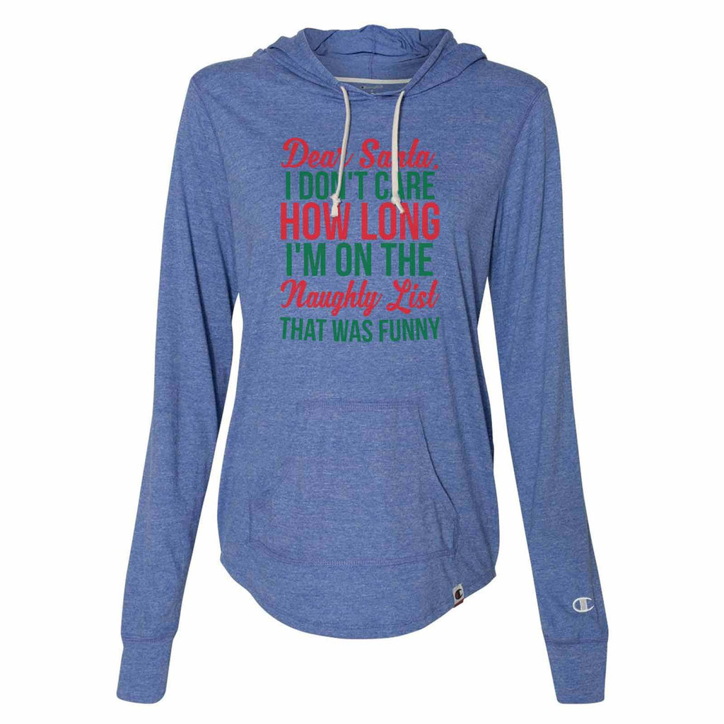 Dear Santa, I Don't Care How Long I'm On The Naughty List That Was Funny - Womens Champion Brand Hoodie - Hooded Sweatshirt Funny Shirt Small / Blue