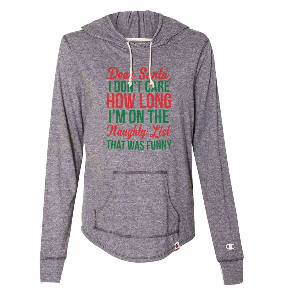 Dear Santa, I Don't Care How Long I'm On The Naughty List That Was Funny - Womens Champion Brand Hoodie - Hooded Sweatshirt Funny Shirt Small / Dark Grey