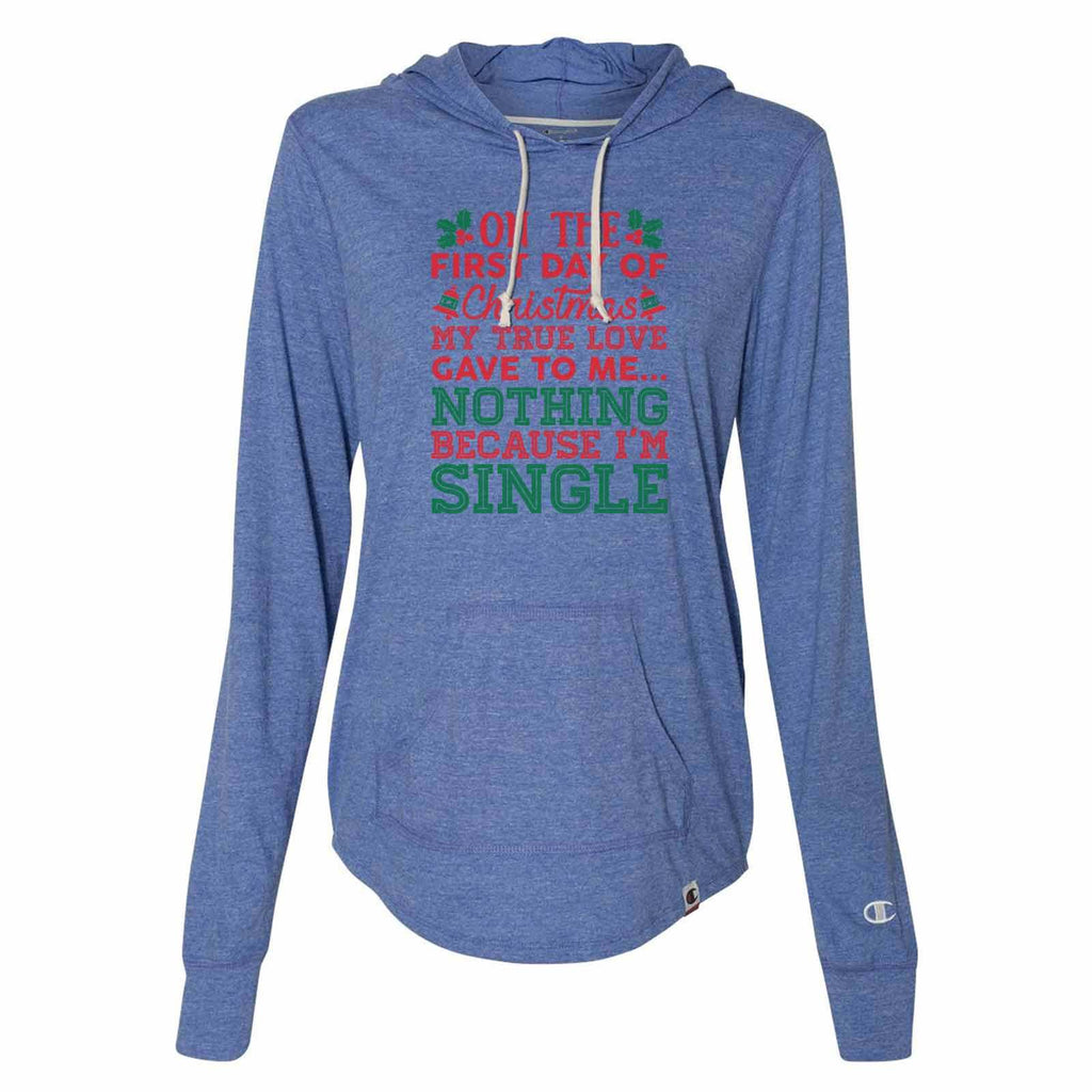 On The First Day Of Christmas My Ture Love Gave To Me... Nothing Because I'm Single - Womens Champion Brand Hoodie - Hooded Sweatshirt Funny Shirt Small / Blue