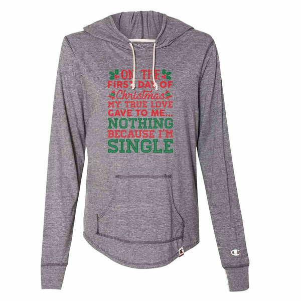 On The First Day Of Christmas My Ture Love Gave To Me... Nothing Because I'm Single - Womens Champion Brand Hoodie - Hooded Sweatshirt Funny Shirt Small / Dark Grey