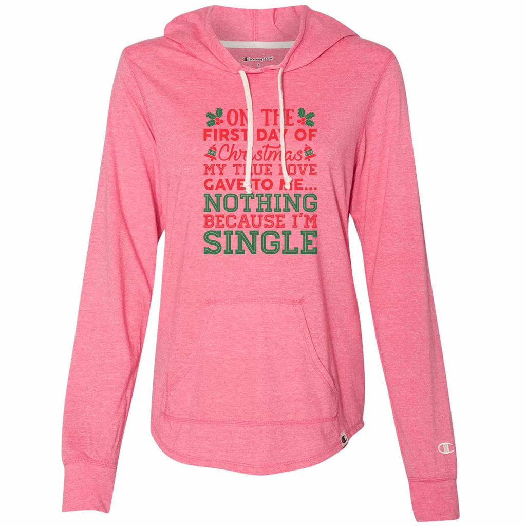 On The First Day Of Christmas My Ture Love Gave To Me... Nothing Because I'm Single - Womens Champion Brand Hoodie - Hooded Sweatshirt Funny Shirt Small / Pink
