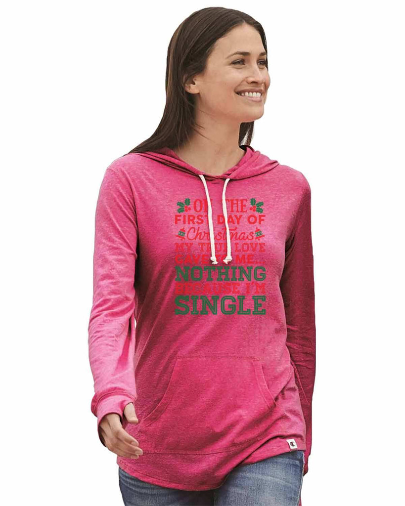 On The First Day Of Christmas My Ture Love Gave To Me... Nothing Because I'm Single - Womens Champion Brand Hoodie - Hooded Sweatshirt Funny Shirt