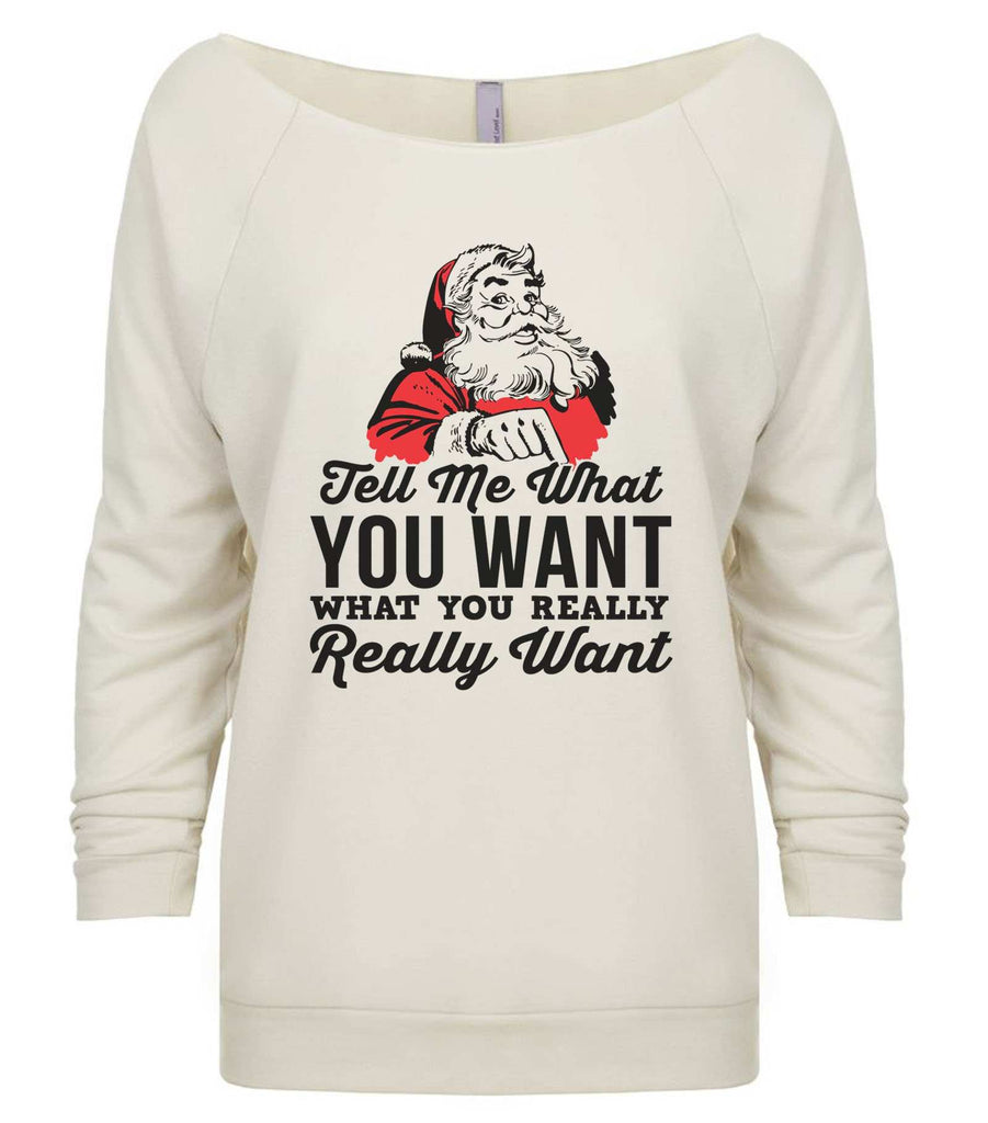 Tell Me What You Want What You Really Really Want 3/4 Sleeve Raw Edge French Terry Cut - Dolman Style Very Trendy Funny Shirt Small / Beige