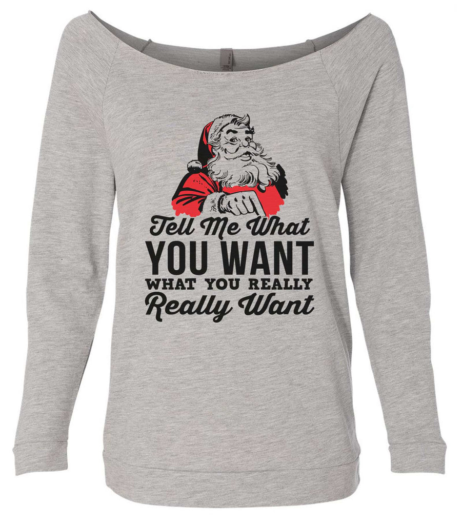 Tell Me What You Want What You Really Really Want 3/4 Sleeve Raw Edge French Terry Cut - Dolman Style Very Trendy Funny Shirt Small / Grey