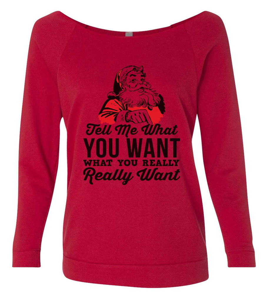 Tell Me What You Want What You Really Really Want 3/4 Sleeve Raw Edge French Terry Cut - Dolman Style Very Trendy Funny Shirt Small / Red