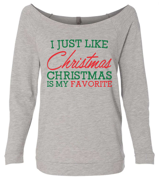 I Just Like Christmas Christmas Is My Favorite 3/4 Sleeve Raw Edge French Terry Cut - Dolman Style Very Trendy Funny Shirt Small / Grey