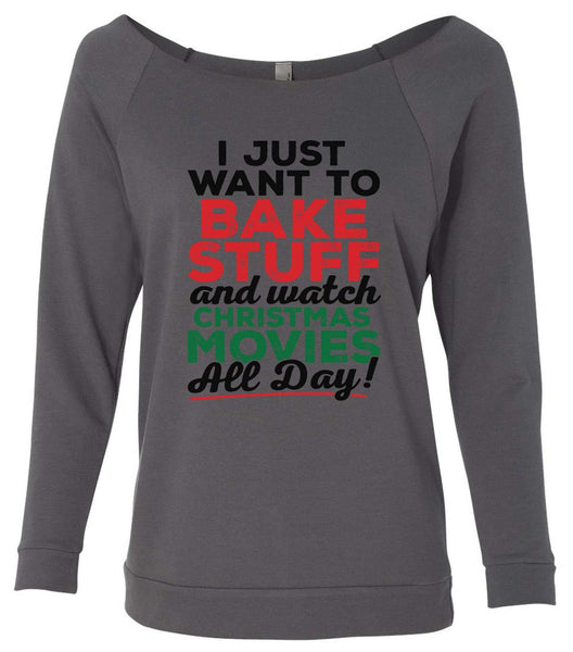 I Just Want To Bake Stuff And Watch Christmas Movies All Day! 3/4 Sleeve Raw Edge French Terry Cut - Dolman Style Very Trendy Funny Shirt Small / Charcoal Dark Gray