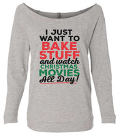 I Just Want To Bake Stuff And Watch Christmas Movies All Day! 3/4 Sleeve Raw Edge French Terry Cut - Dolman Style Very Trendy Funny Shirt Small / Grey