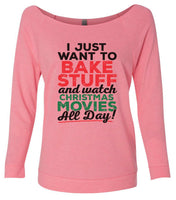 I Just Want To Bake Stuff And Watch Christmas Movies All Day! 3/4 Sleeve Raw Edge French Terry Cut - Dolman Style Very Trendy Funny Shirt Small / Pink