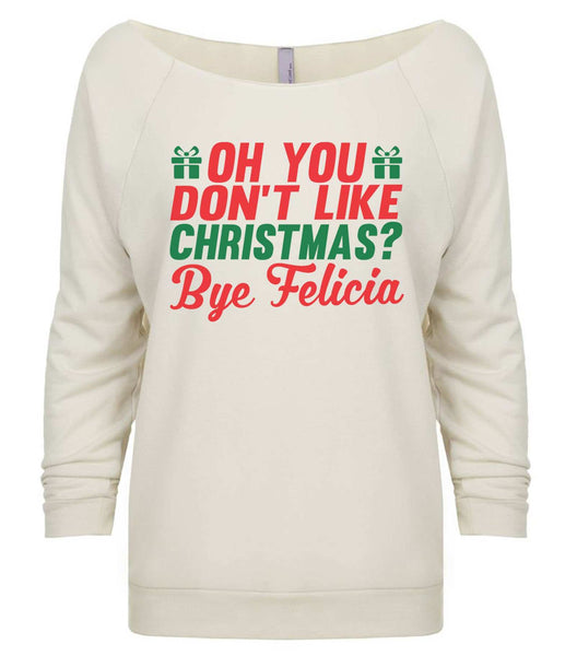 Oh You Don't Like Christmas? Bye Felicia 3/4 Sleeve Raw Edge French Terry Cut - Dolman Style Very Trendy Funny Shirt Small / Beige