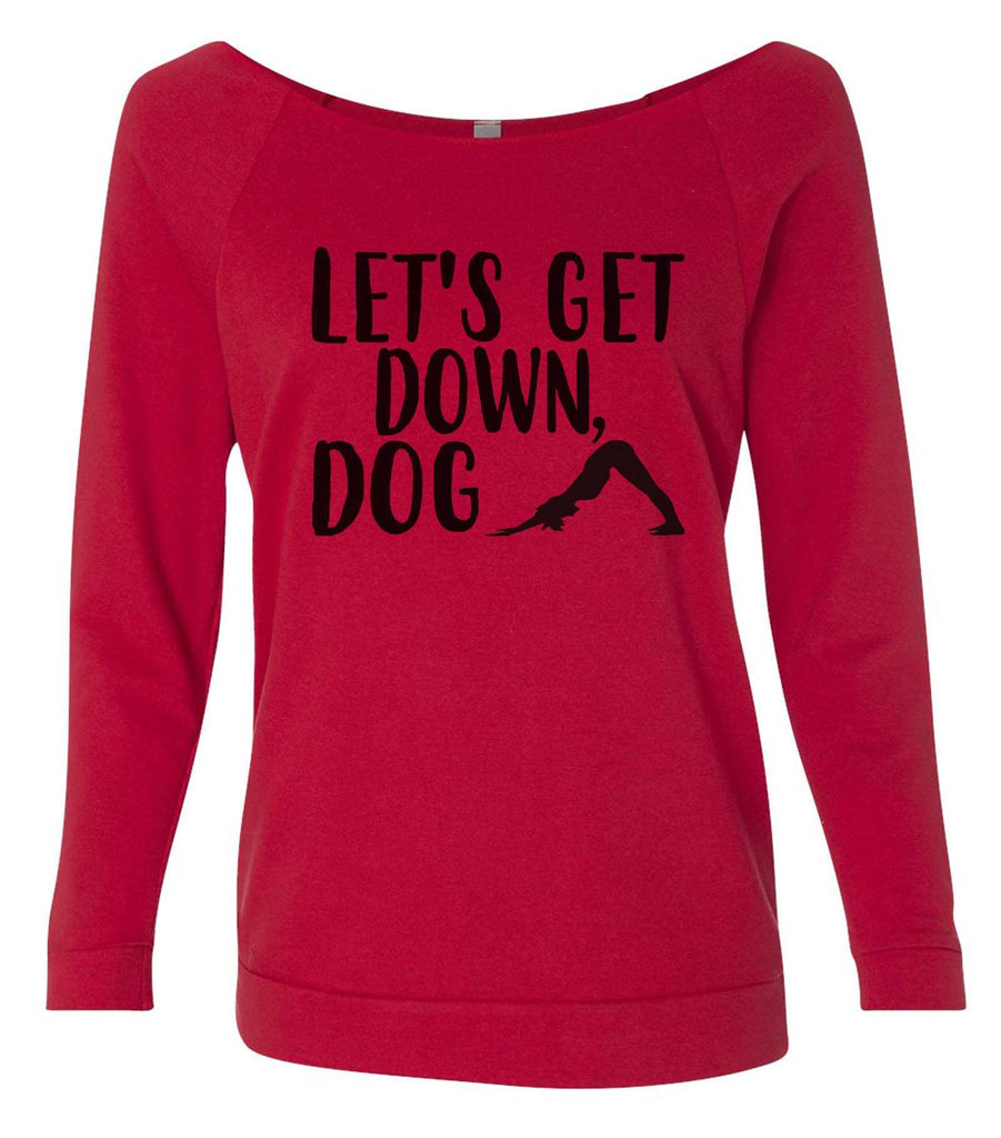 Let's Get Down Dog 3/4 Sleeve Raw Edge French Terry Cut - Dolman Style Very Trendy Funny Shirt Small / Red