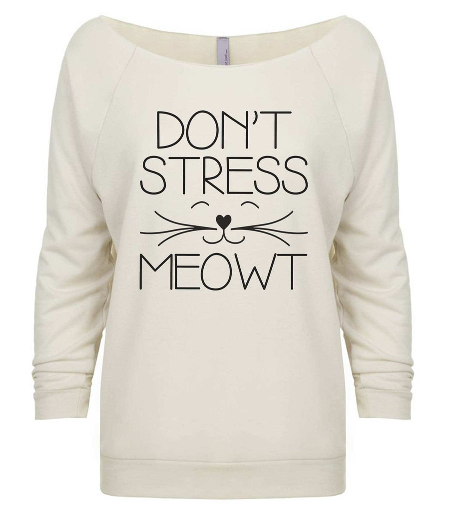 Don't  Stress Meowt 3/4 Sleeve Raw Edge French Terry Cut - Dolman Style Very Trendy Funny Shirt Small / Beige