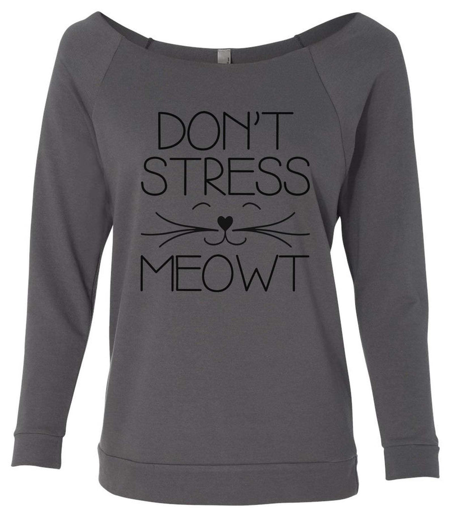 Don't  Stress Meowt 3/4 Sleeve Raw Edge French Terry Cut - Dolman Style Very Trendy Funny Shirt Small / Charcoal Dark Gray
