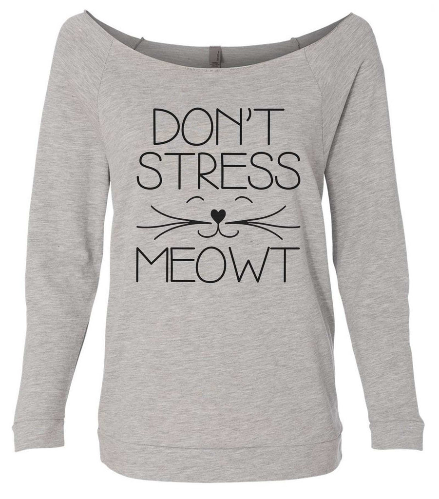 Don't  Stress Meowt 3/4 Sleeve Raw Edge French Terry Cut - Dolman Style Very Trendy Funny Shirt Small / Grey