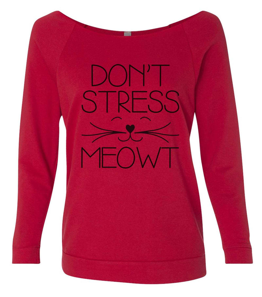 Don't  Stress Meowt 3/4 Sleeve Raw Edge French Terry Cut - Dolman Style Very Trendy Funny Shirt Small / Red