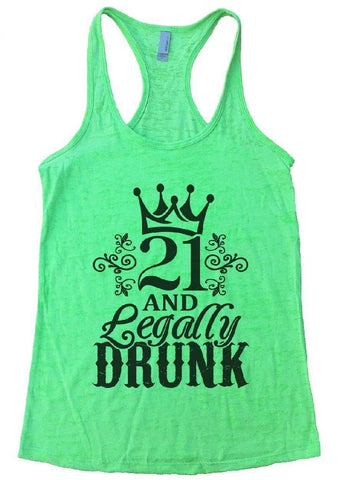 21 AND Legally DRUNK Burnout Tank Top By Funny Threadz